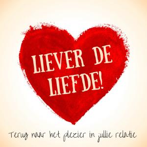 Liever de Liefde!
